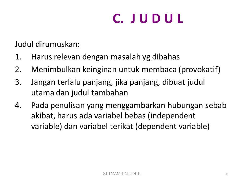 C. J U D U L Judul dirumuskan: 1.Harus relevan dengan masalah yg dibahas 2.Menimbulkan keinginan untuk membaca (provokatif) 3.Jangan terlalu panjang,