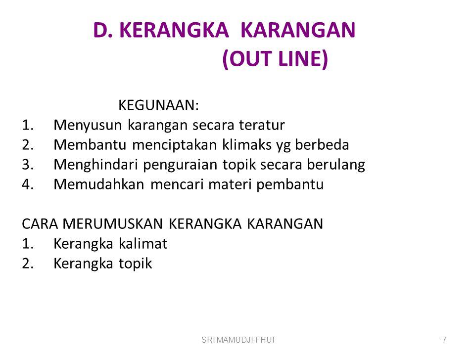 D. KERANGKA KARANGAN (OUT LINE) KEGUNAAN: 1.Menyusun karangan secara teratur 2.Membantu menciptakan klimaks yg berbeda 3.Menghindari penguraian topik