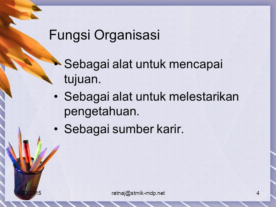 4/20/2015ratnaj@stmik-mdp.net4 Fungsi Organisasi Sebagai alat untuk mencapai tujuan.