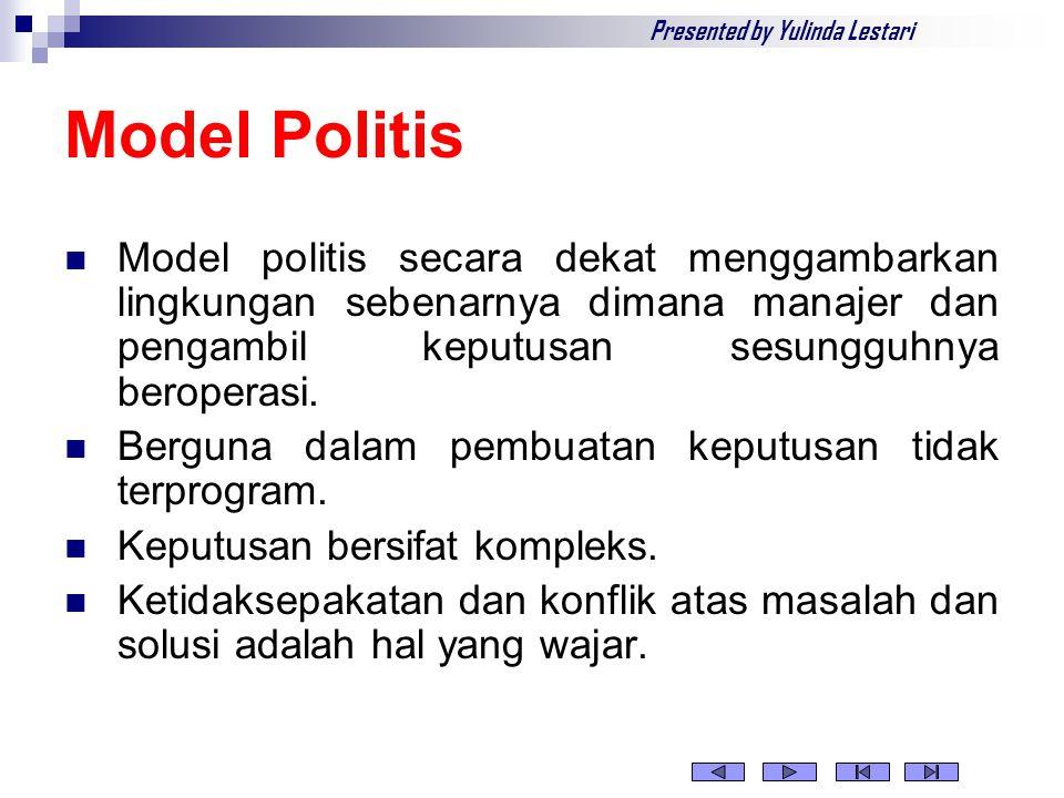 Model Politis Model politis secara dekat menggambarkan lingkungan sebenarnya dimana manajer dan pengambil keputusan sesungguhnya beroperasi.