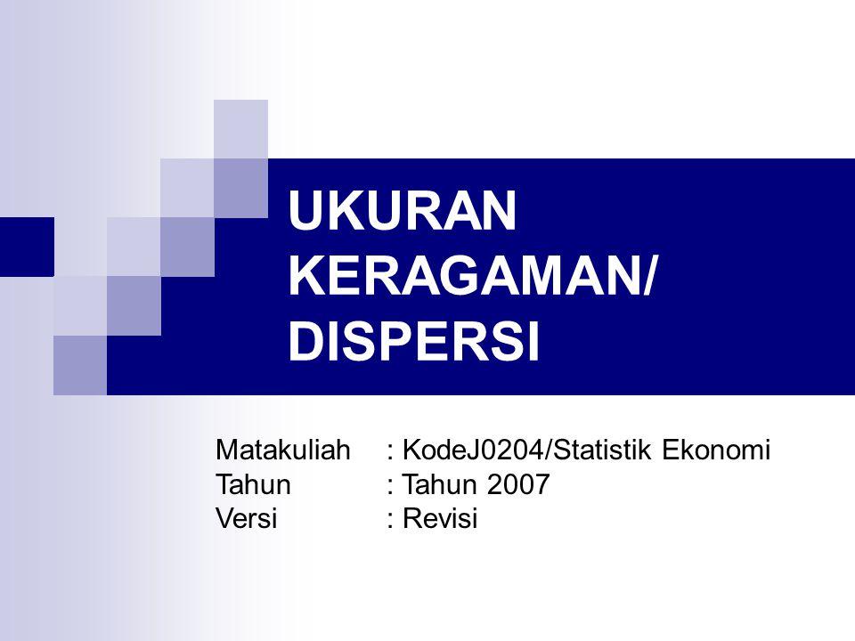 UKURAN KERAGAMAN/ DISPERSI Matakuliah: KodeJ0204/Statistik Ekonomi Tahun: Tahun 2007 Versi: Revisi