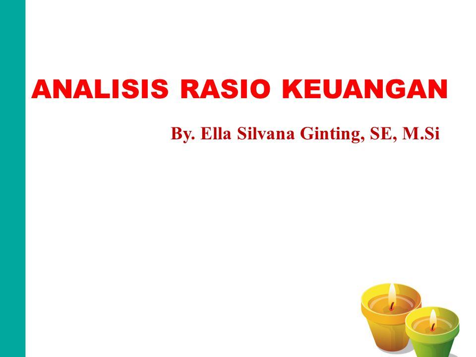 ANALISIS RASIO KEUANGAN By. Ella Silvana Ginting, SE, M.Si
