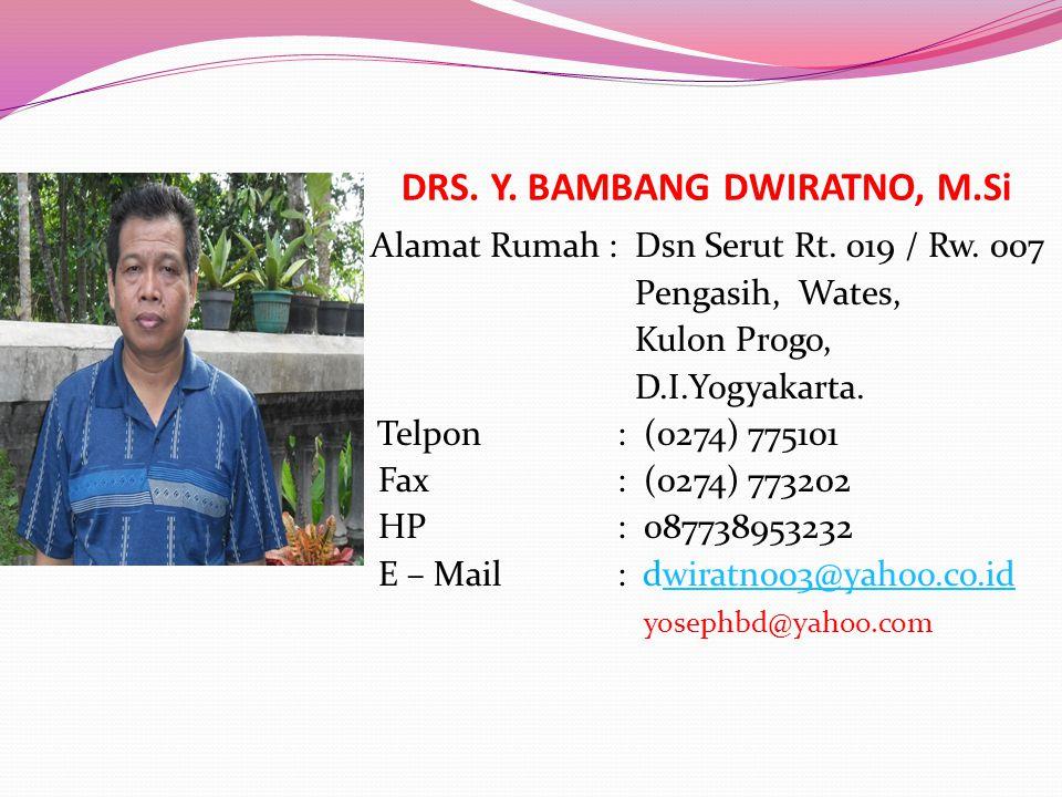 DRS. Y. BAMBANG DWIRATNO, M.Si Alamat Rumah : Dsn Serut Rt. 019 / Rw. 007 Pengasih, Wates, Kulon Progo, D.I.Yogyakarta. Telpon : (0274) 775101 Fax : (