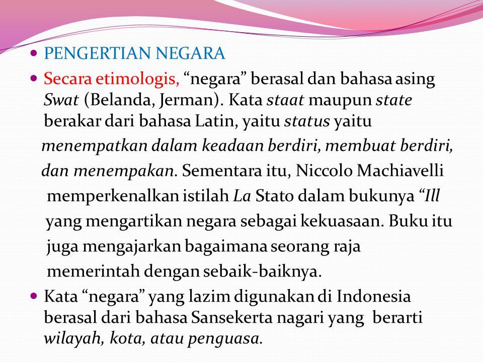 """PENGERTIAN NEGARA Secara etimologis, """"negara"""" berasal dan bahasa asing Swat (Belanda, Jerman). Kata staat maupun state berakar dari bahasa Latin, yait"""