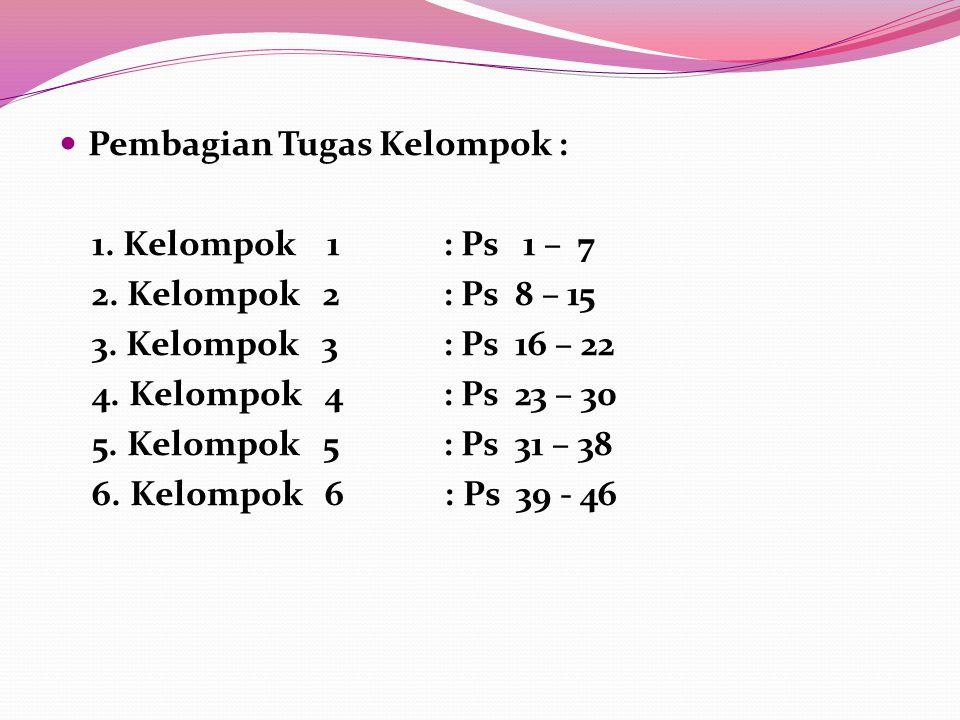 Pembagian Tugas Kelompok : 1. Kelompok 1 : Ps 1 – 7 2. Kelompok 2 : Ps 8 – 15 3. Kelompok 3 : Ps 16 – 22 4. Kelompok 4 : Ps 23 – 30 5. Kelompok 5 : Ps
