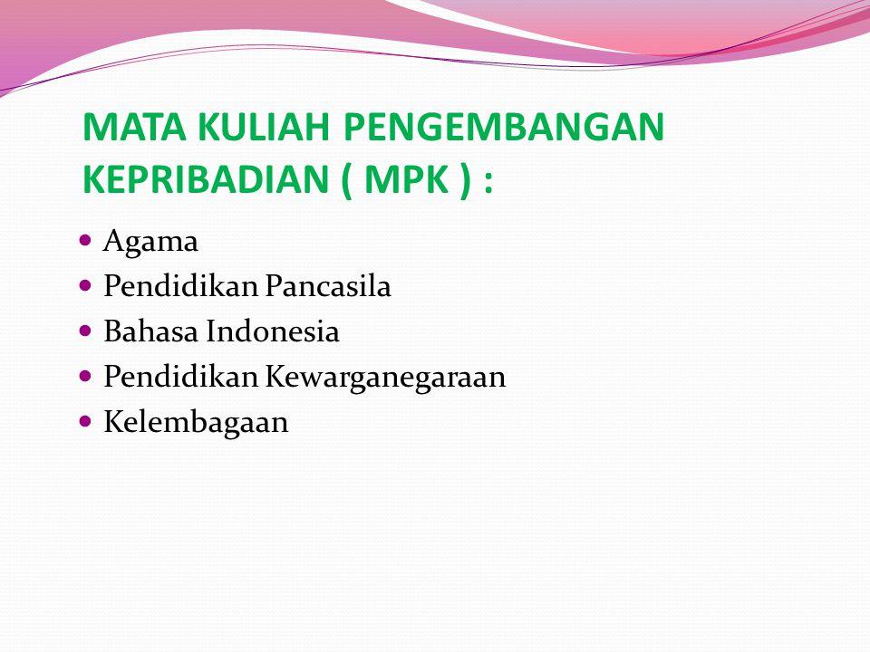 MATA KULIAH PENGEMBANGAN KEPRIBADIAN ( MPK ) : Agama Pendidikan Pancasila Bahasa Indonesia Pendidikan Kewarganegaraan Kelembagaan