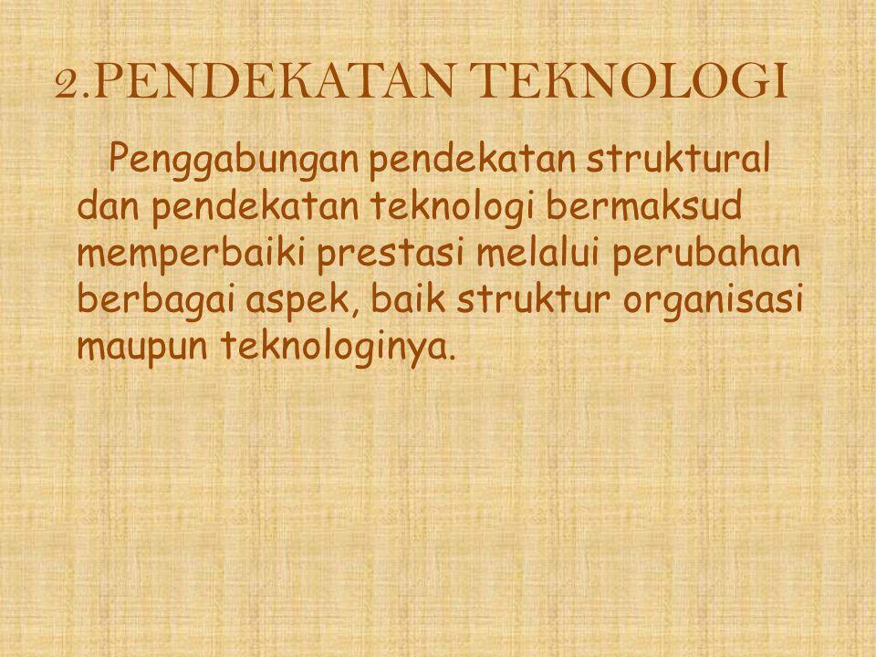 2.PENDEKATAN TEKNOLOGI Penggabungan pendekatan struktural dan pendekatan teknologi bermaksud memperbaiki prestasi melalui perubahan berbagai aspek, ba