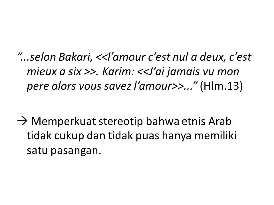 """""""...selon Bakari, >. Karim: >..."""" (Hlm.13)  Memperkuat stereotip bahwa etnis Arab tidak cukup dan tidak puas hanya memiliki satu pasangan."""