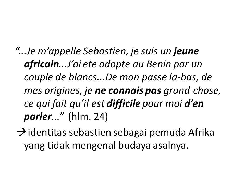 ...Je m'appelle Sebastien, je suis un jeune africain...J'ai ete adopte au Benin par un couple de blancs...De mon passe la-bas, de mes origines, je ne connais pas grand-chose, ce qui fait qu'il est difficile pour moi d'en parler... (hlm.