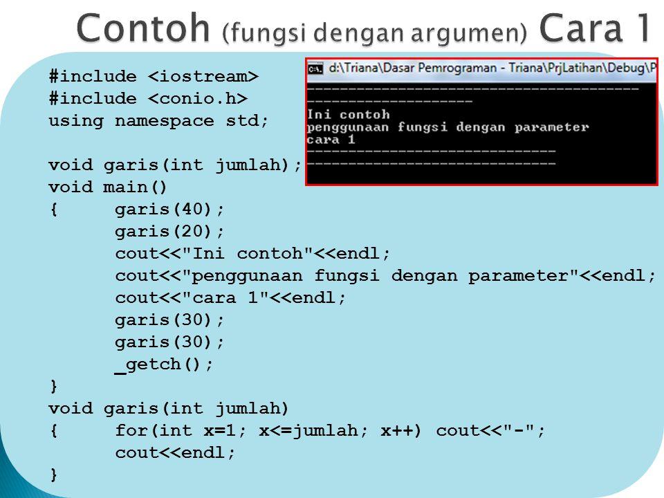 #include using namespace std; void garis(int jumlah); void main() {garis(40); garis(20); cout<< Ini contoh <<endl; cout<< penggunaan fungsi dengan parameter <<endl; cout<< cara 1 <<endl; garis(30); _getch(); } void garis(int jumlah) {for(int x=1; x<=jumlah; x++) cout<< - ; cout<<endl; }
