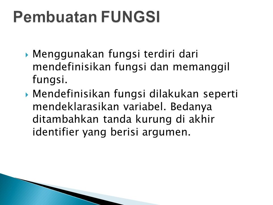  Menggunakan fungsi terdiri dari mendefinisikan fungsi dan memanggil fungsi.