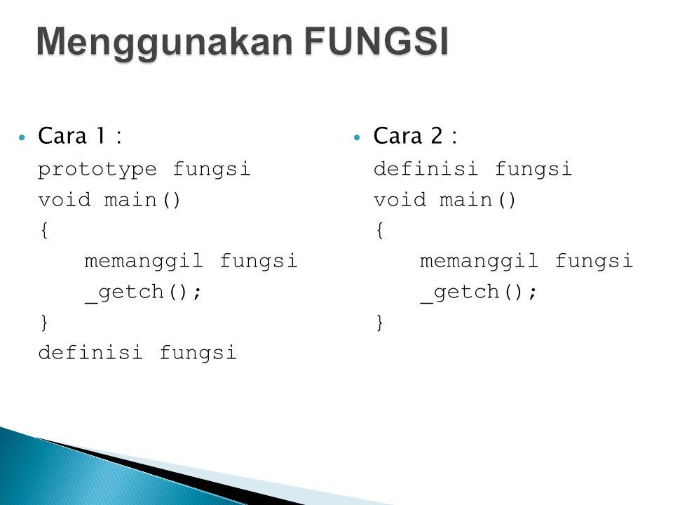 Cara 1 : prototype fungsi void main() { memanggil fungsi _getch(); } definisi fungsi Cara 2 : definisi fungsi void main() { memanggil fungsi _getch(); }