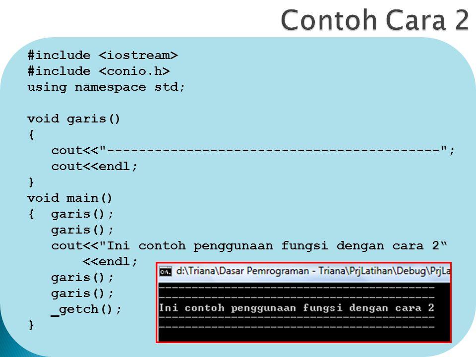 #include using namespace std; void garis() { cout<< ------------------------------------------ ; cout<<endl; } void main() { garis(); garis(); cout<< Ini contoh penggunaan fungsi dengan cara 2 <<endl; garis(); _getch(); }