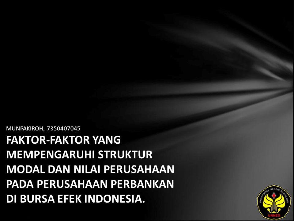 MUNPAKIROH, 7350407045 FAKTOR-FAKTOR YANG MEMPENGARUHI STRUKTUR MODAL DAN NILAI PERUSAHAAN PADA PERUSAHAAN PERBANKAN DI BURSA EFEK INDONESIA.