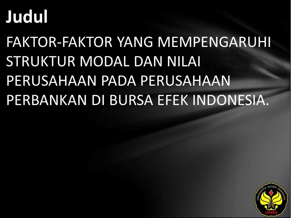 Judul FAKTOR-FAKTOR YANG MEMPENGARUHI STRUKTUR MODAL DAN NILAI PERUSAHAAN PADA PERUSAHAAN PERBANKAN DI BURSA EFEK INDONESIA.