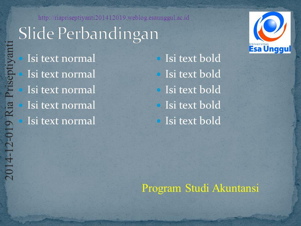 http://riapriseptiyanti201412019.weblog.esaunggul.ac.id 2 0 1 4 - 1 2 - 0 1 9 R i a P r i s e p t i y a n t i Program Studi Akuntansi Isi text normal Isi text bold
