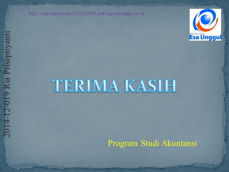 http://riapriseptiyanti201412019.weblog.esaunggul.ac.id 2 0 1 4 - 1 2 - 0 1 9 R i a P r i s e p t i y a n t i Program Studi Akuntansi