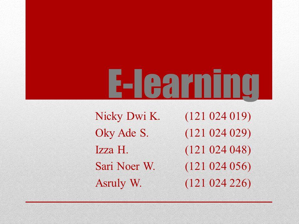 E-learning Nicky Dwi K.(121 024 019) Oky Ade S.(121 024 029) Izza H.(121 024 048) Sari Noer W.(121 024 056) Asruly W.(121 024 226)