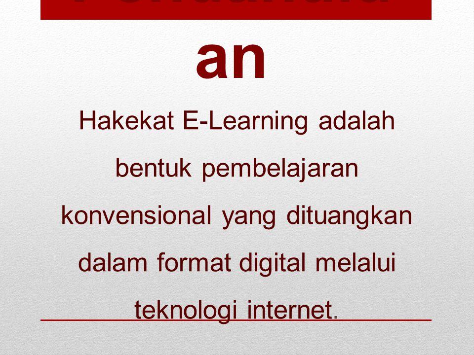 Pendahulu an Hakekat E-Learning adalah bentuk pembelajaran konvensional yang dituangkan dalam format digital melalui teknologi internet.