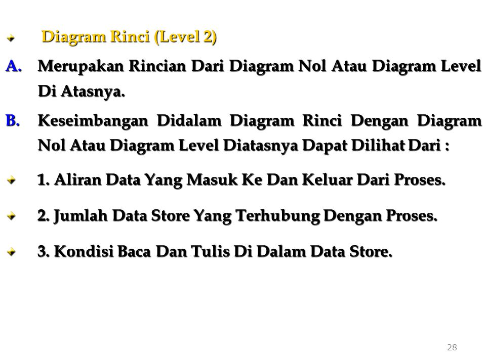 28 Diagram Rinci (Level 2) Diagram Rinci (Level 2) A.Merupakan Rincian Dari Diagram Nol Atau Diagram Level Di Atasnya. B.Keseimbangan Didalam Diagram