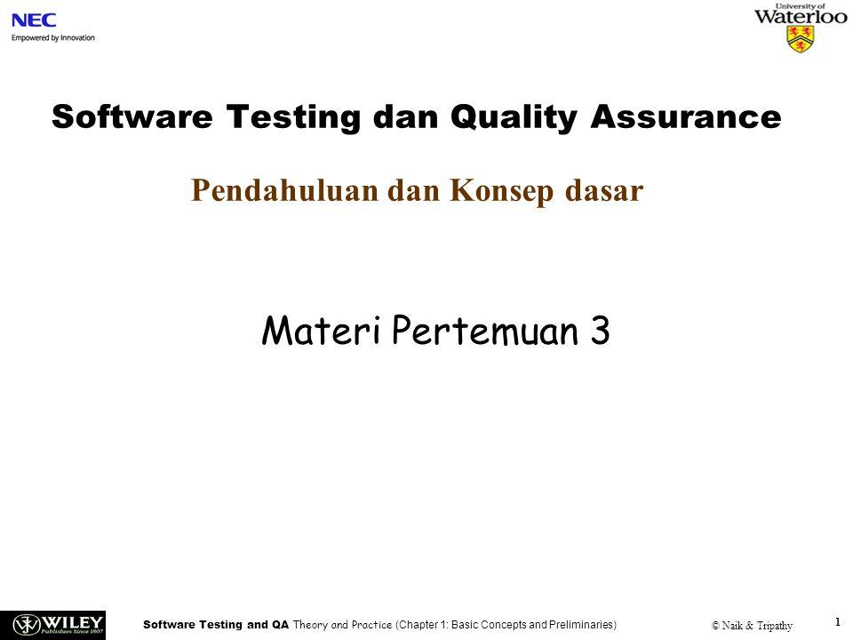 Software Testing and QA Theory and Practice (Chapter 1: Basic Concepts and Preliminaries) © Naik & Tripathy 2 Sub Pokok Bahasan Revolusi dari Kualitas Kualitas Perangkat Lunak Peran Pengujian Verifikasi dan Validasi Tujuan dari pengujian Apa yang dimaksud dengan Test Case.