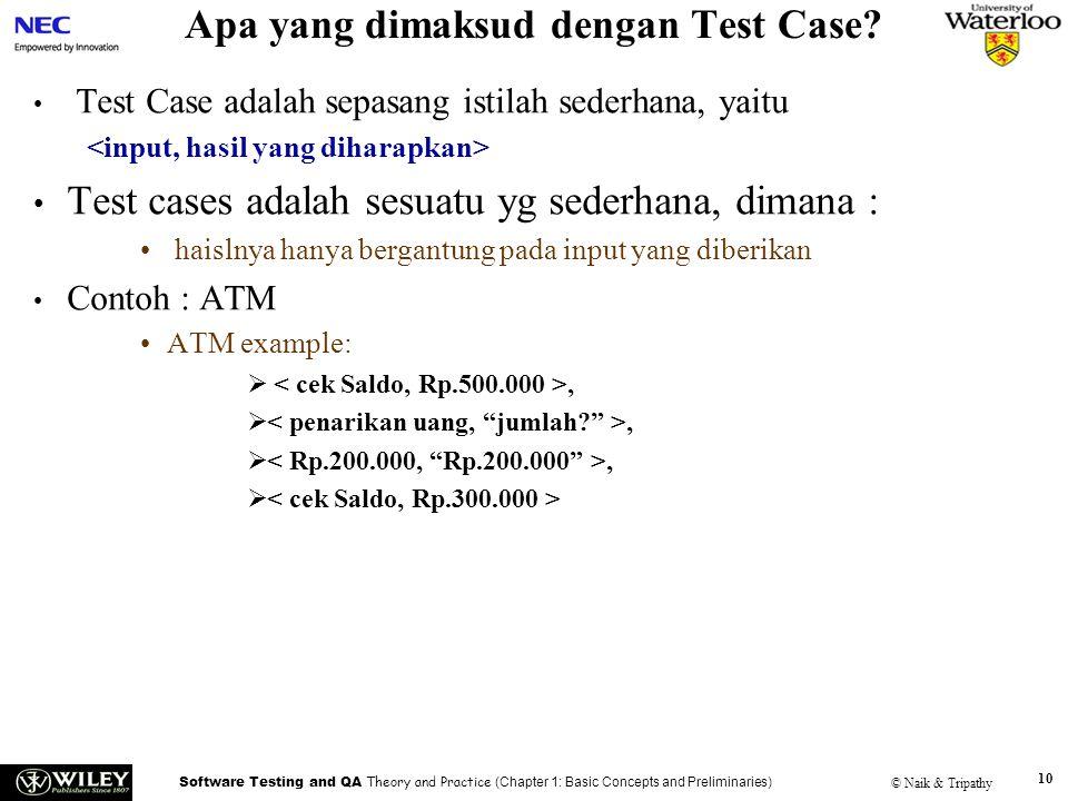 Software Testing and QA Theory and Practice (Chapter 1: Basic Concepts and Preliminaries) © Naik & Tripathy 10 Apa yang dimaksud dengan Test Case? Tes