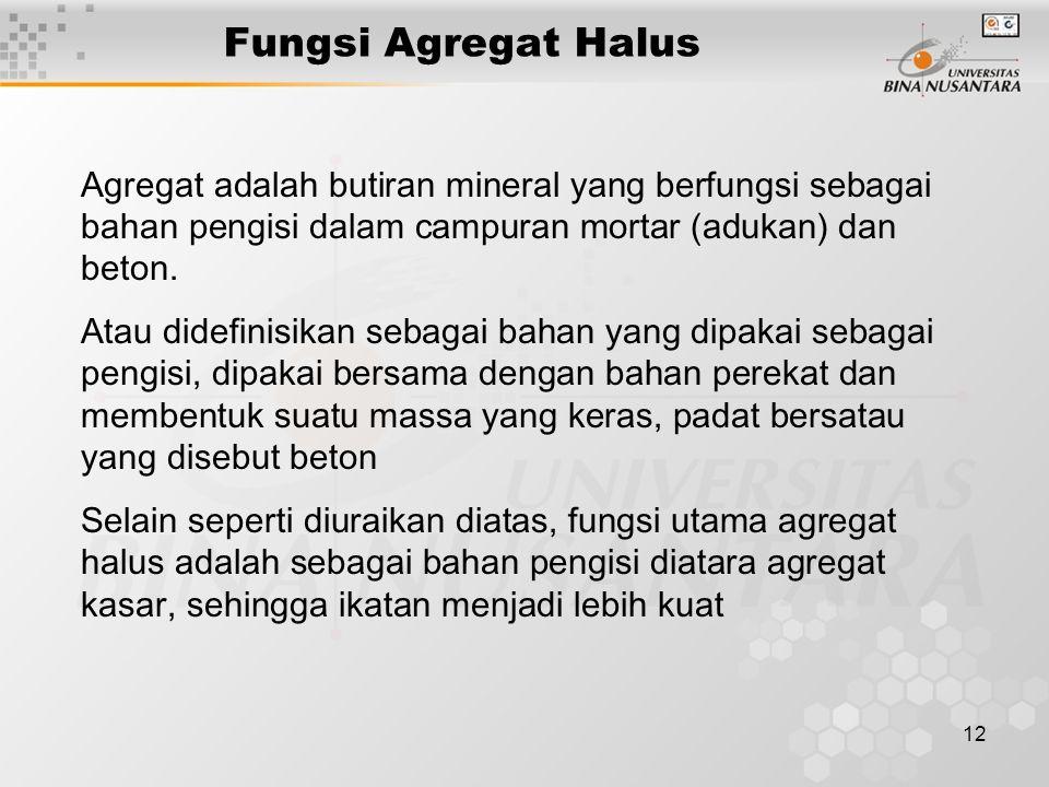 12 Fungsi Agregat Halus Agregat adalah butiran mineral yang berfungsi sebagai bahan pengisi dalam campuran mortar (adukan) dan beton. Atau didefinisik