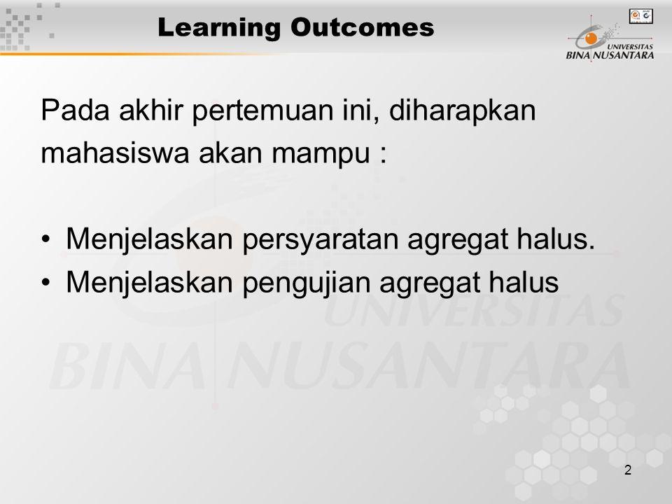 2 Learning Outcomes Pada akhir pertemuan ini, diharapkan mahasiswa akan mampu : Menjelaskan persyaratan agregat halus. Menjelaskan pengujian agregat h