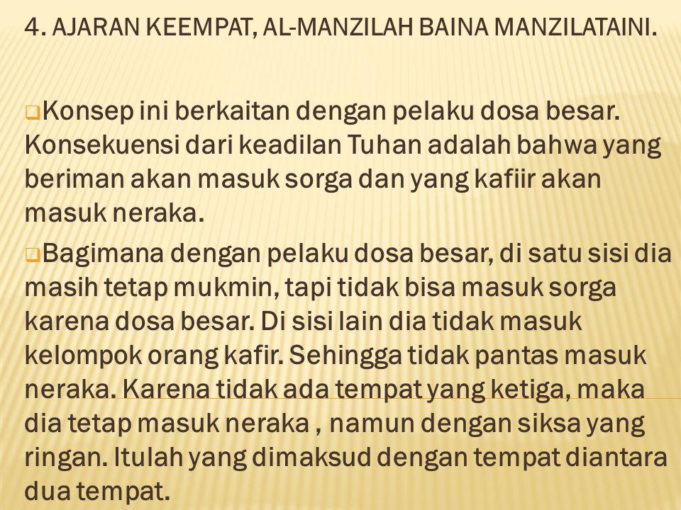 4. AJARAN KEEMPAT, AL-MANZILAH BAINA MANZILATAINI.  Konsep ini berkaitan dengan pelaku dosa besar. Konsekuensi dari keadilan Tuhan adalah bahwa yang