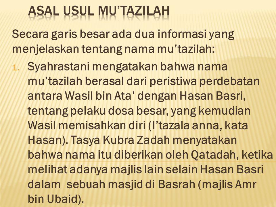 Secara garis besar ada dua informasi yang menjelaskan tentang nama mu'tazilah: 1. Syahrastani mengatakan bahwa nama mu'tazilah berasal dari peristiwa