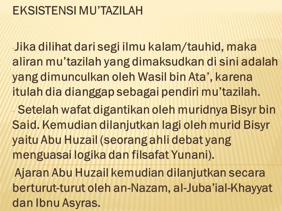 EKSISTENSI MU'TAZILAH - Jika dilihat dari segi ilmu kalam/tauhid, maka aliran mu'tazilah yang dimaksudkan di sini adalah yang dimunculkan oleh Wasil b