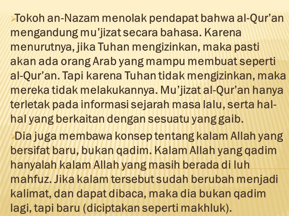  Tokoh an-Nazam menolak pendapat bahwa al-Qur'an mengandung mu'jizat secara bahasa. Karena menurutnya, jika Tuhan mengizinkan, maka pasti akan ada or