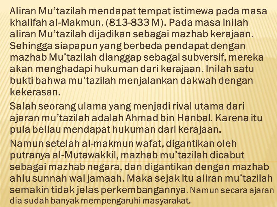 Ajaran-ajaran Mu'tazilah: Dalam sejarahnya, ajaran mu'tazilah mereka sebut dengan al-ushul al-khamsah, yakni tauhid, keadilan Tuhan, al-wa'ad dan al-wa'id, manzilah baina manzilatain, amar ma'ruf dan nahyu mungkar.