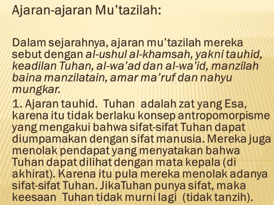 Ajaran-ajaran Mu'tazilah: Dalam sejarahnya, ajaran mu'tazilah mereka sebut dengan al-ushul al-khamsah, yakni tauhid, keadilan Tuhan, al-wa'ad dan al-w