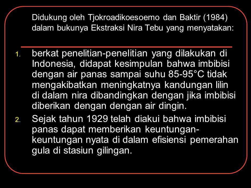 Didukung oleh Tjokroadikoesoemo dan Baktir (1984) dalam bukunya Ekstraksi Nira Tebu yang menyatakan: 1. berkat penelitian-penelitian yang dilakukan di