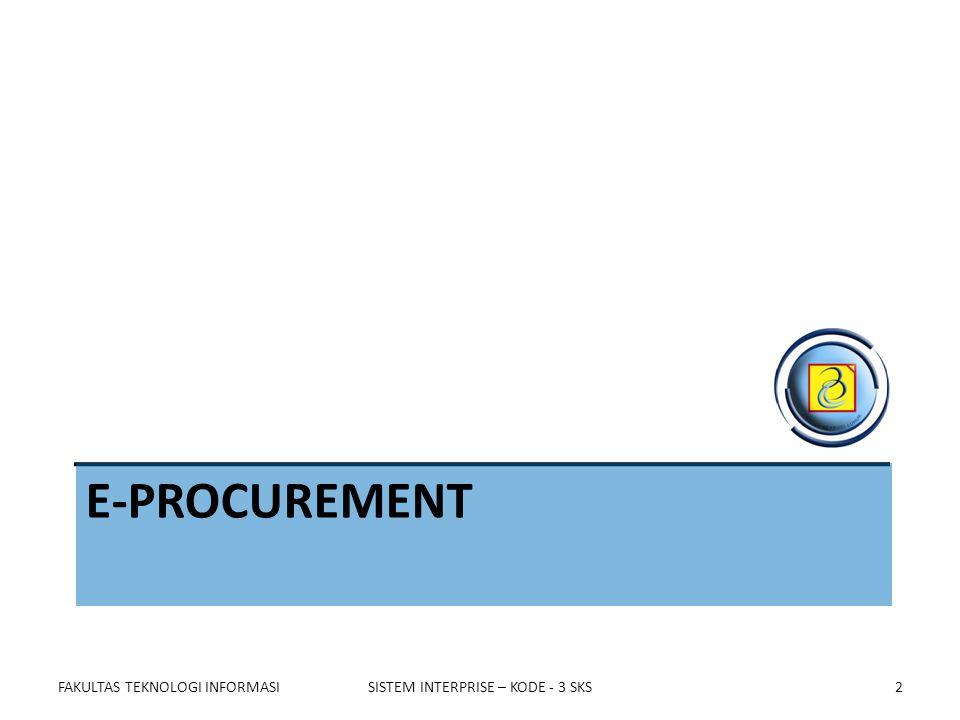 E-PROCUREMENT FAKULTAS TEKNOLOGI INFORMASISISTEM INTERPRISE – KODE - 3 SKS2