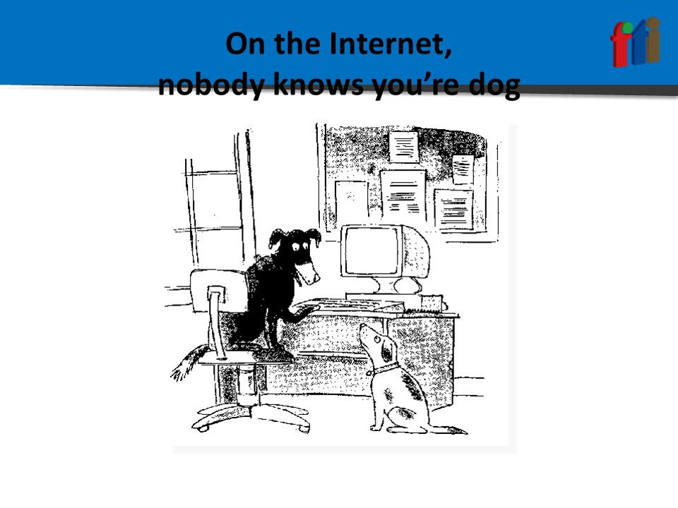 On the Internet, nobody knows you're dog