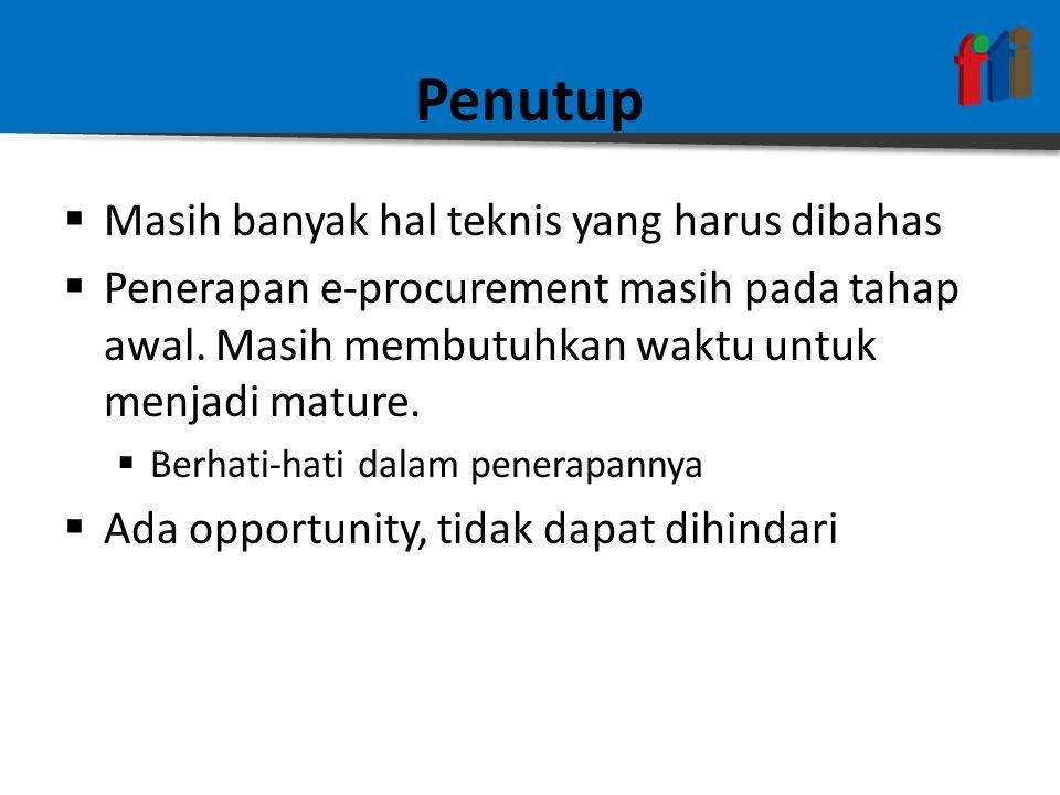 Penutup  Masih banyak hal teknis yang harus dibahas  Penerapan e-procurement masih pada tahap awal.
