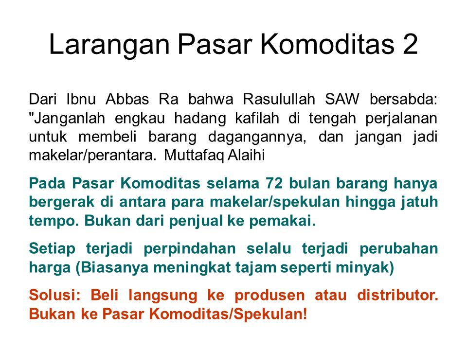 Larangan Pasar Komoditas 2 Dari Ibnu Abbas Ra bahwa Rasulullah SAW bersabda: