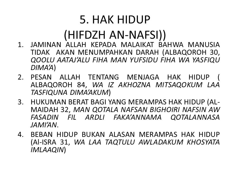 5. HAK HIDUP (HIFDZH AN-NAFSI)) 1.JAMINAN ALLAH KEPADA MALAIKAT BAHWA MANUSIA TIDAK AKAN MENUMPAHKAN DARAH (ALBAQOROH 30, QOOLU AATAJ'ALU FIHA MAN YUF