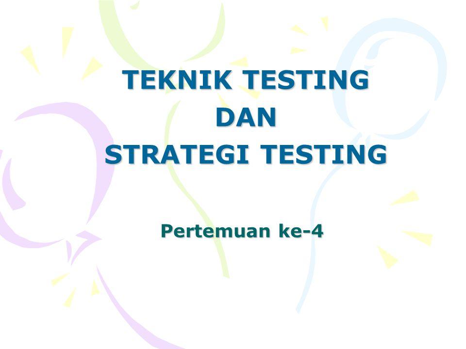 Pertemuan ke-4 TEKNIK TESTING DAN STRATEGI TESTING