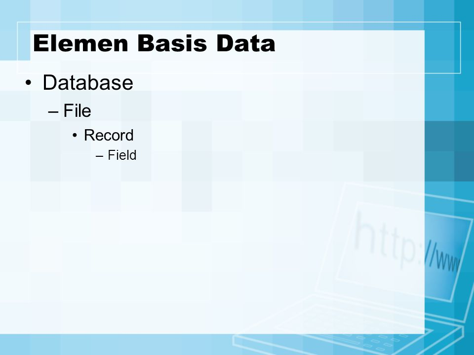 Elemen Basis Data Database –File Record –Field