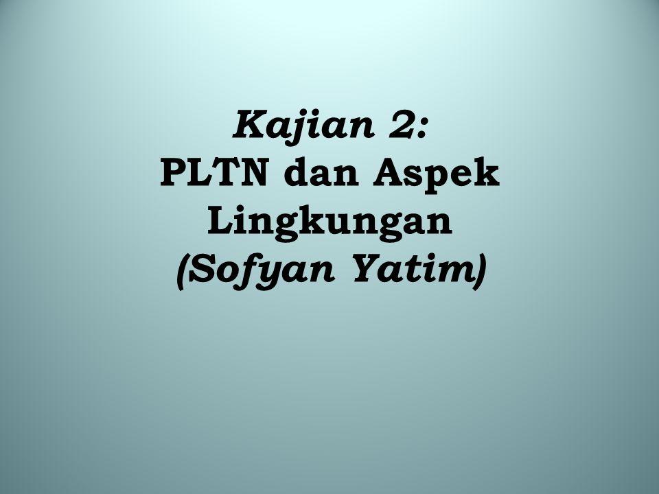 Kajian 2: PLTN dan Aspek Lingkungan (Sofyan Yatim)