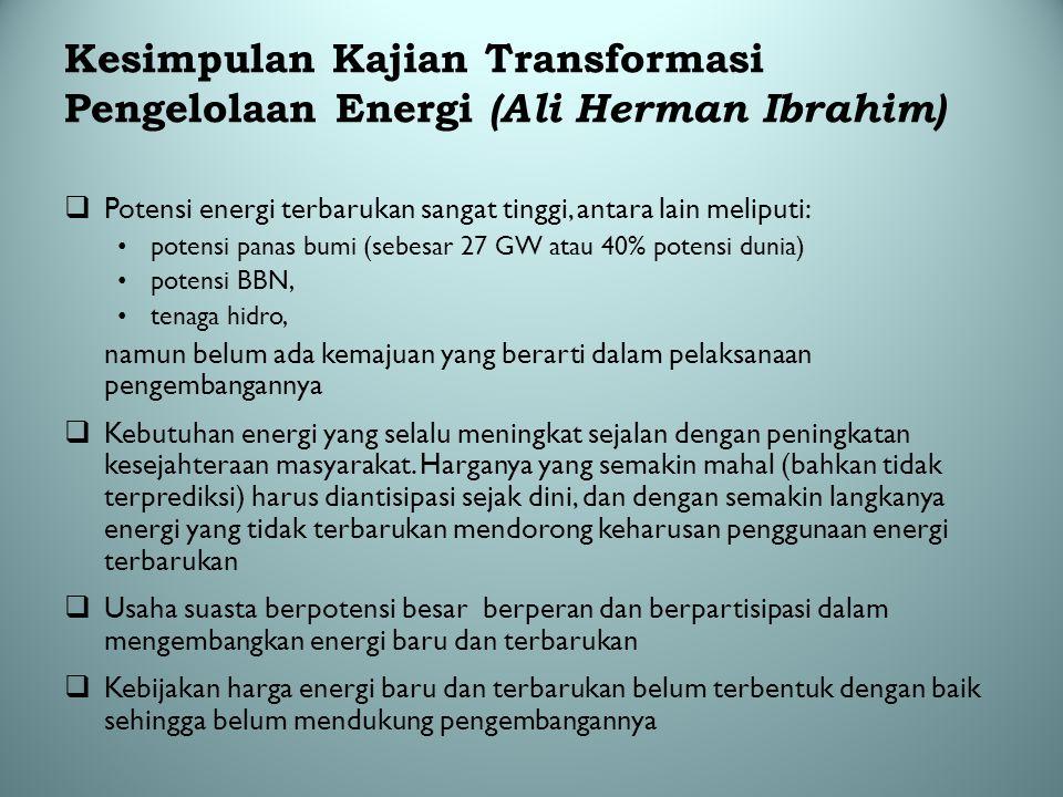  Potensi energi terbarukan sangat tinggi, antara lain meliputi: potensi panas bumi (sebesar 27 GW atau 40% potensi dunia) potensi BBN, tenaga hidro,
