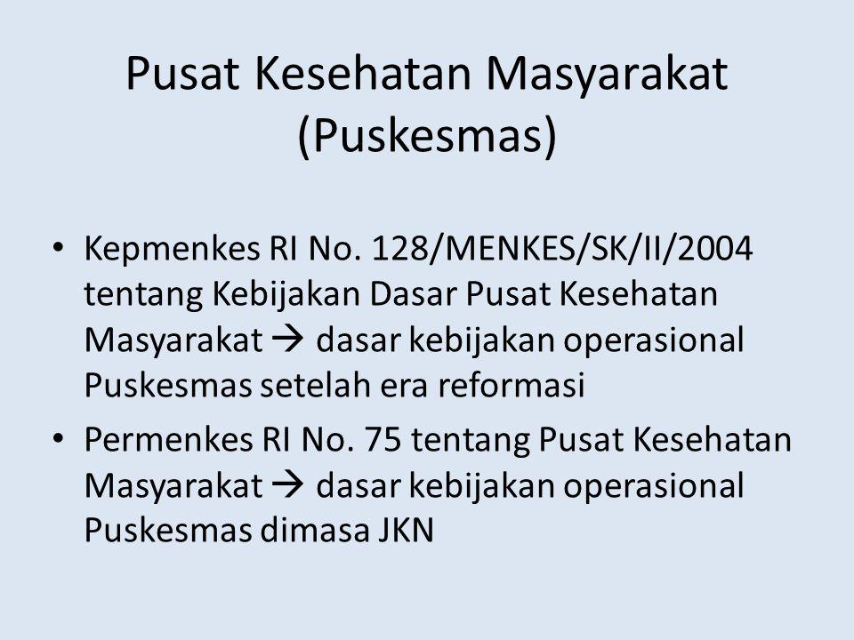 Pusat Kesehatan Masyarakat (Puskesmas) Kepmenkes RI No. 128/MENKES/SK/II/2004 tentang Kebijakan Dasar Pusat Kesehatan Masyarakat  dasar kebijakan ope