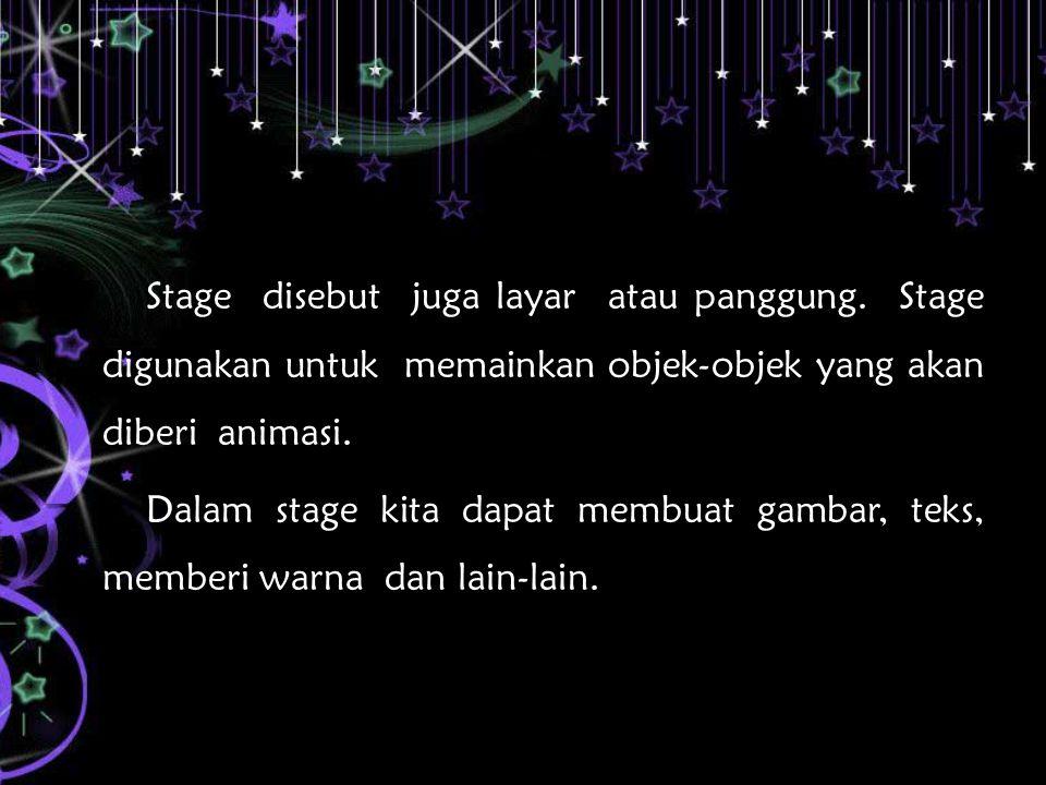 Stage disebut juga layar atau panggung.