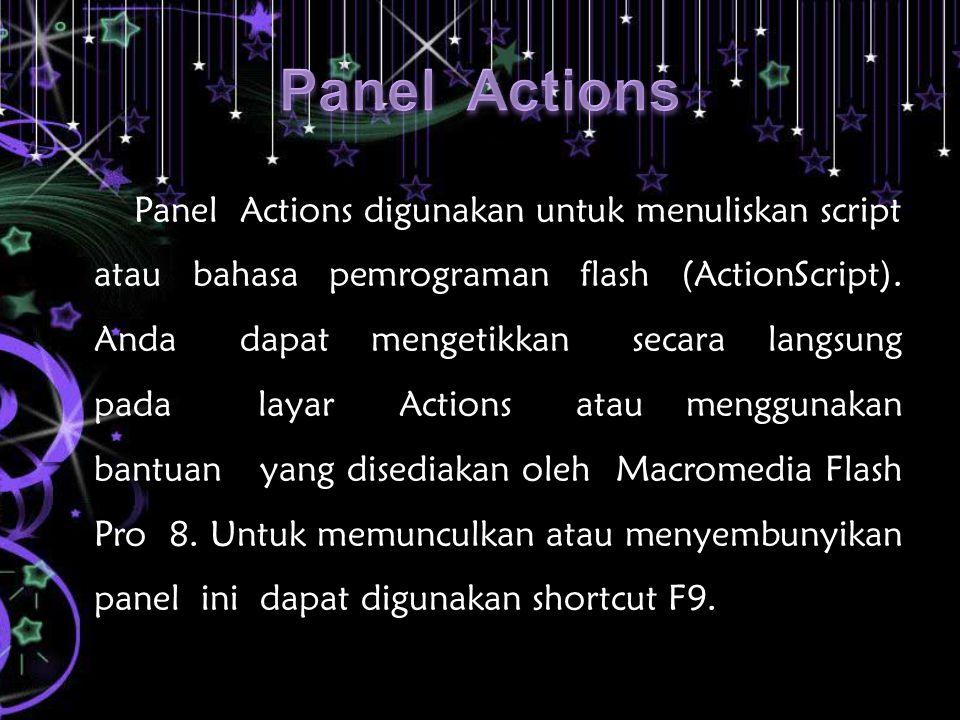 Panel Actions digunakan untuk menuliskan script atau bahasa pemrograman flash (ActionScript). Anda dapat mengetikkan secara langsung pada layar Action