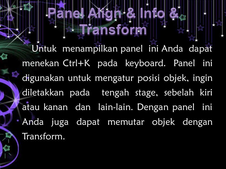 Untuk menampilkan panel ini Anda dapat menekan Ctrl+K pada keyboard. Panel ini digunakan untuk mengatur posisi objek, ingin diletakkan pada tengah sta