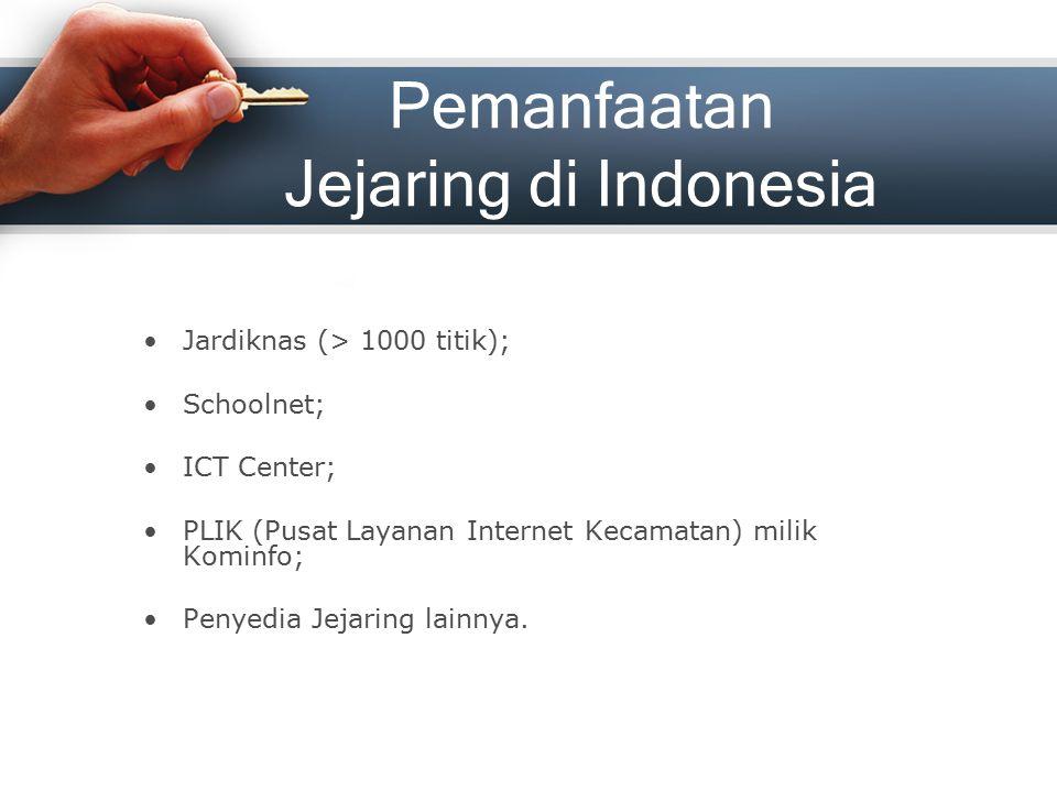 Pemanfaatan Jejaring di Indonesia Jardiknas (> 1000 titik); Schoolnet; ICT Center; PLIK (Pusat Layanan Internet Kecamatan) milik Kominfo; Penyedia Jej