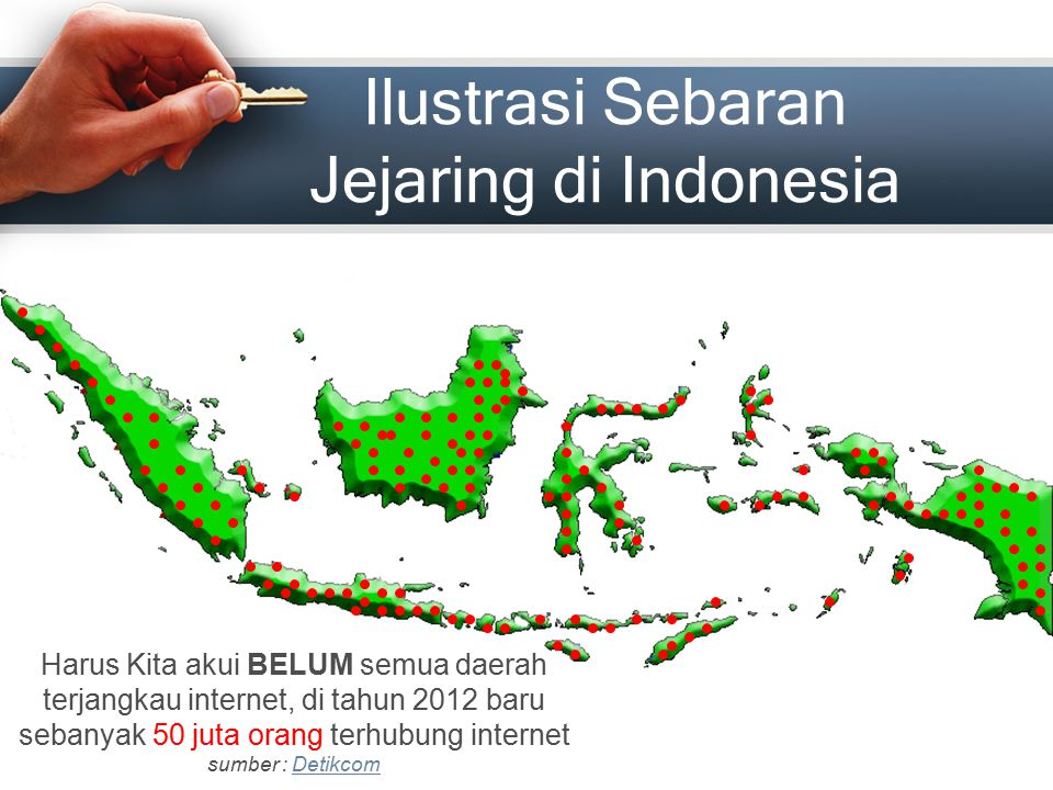 Ilustrasi Sebaran Jejaring di Indonesia Harus Kita akui BELUM semua daerah terjangkau internet, di tahun 2012 baru sebanyak 50 juta orang terhubung in